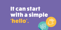 It can start with a simple hello